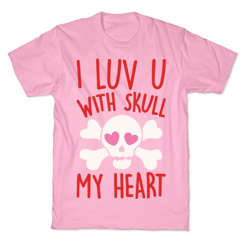 I Luv U With Skull My Heart White Print T-Shirt