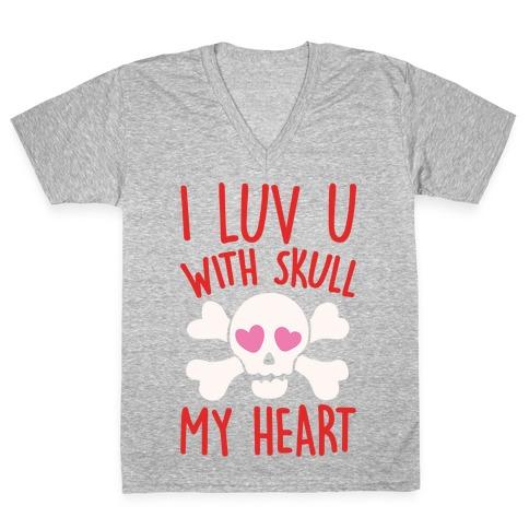 I Luv U With Skull My Heart White Print V-Neck Tee Shirt