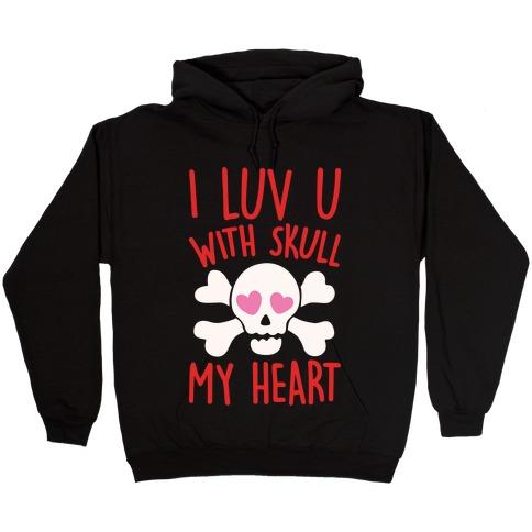 I Luv U With Skull My Heart White Print Hooded Sweatshirt