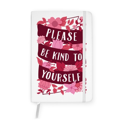 Please Be Kind To Yourself Notebook