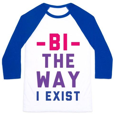 Bi The Way I Exist Baseball Tee