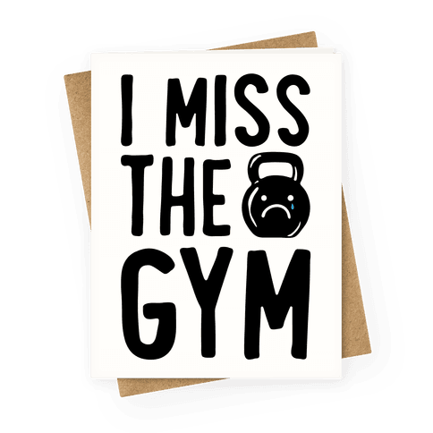 I Miss The Gym Greeting Card