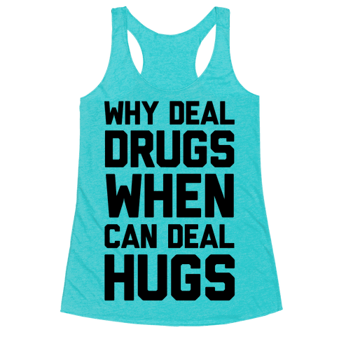 Image of Why Deal Drugs When You Can Deal Hugs