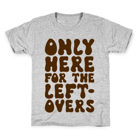 Only Here For The Leftovers Kids T-Shirt