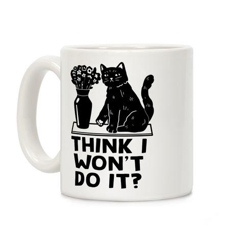 Think I Won't Do It? Cat Coffee Mug