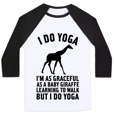 I Do Yoga I'm As Graceful As A Baby Giraffe Learning To Walk  Baseball Tee