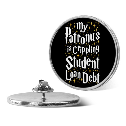 My Patronus is Crippling Student Loan Debt pin