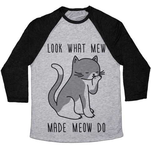 Look What Mew Made Meow Do Baseball Tee