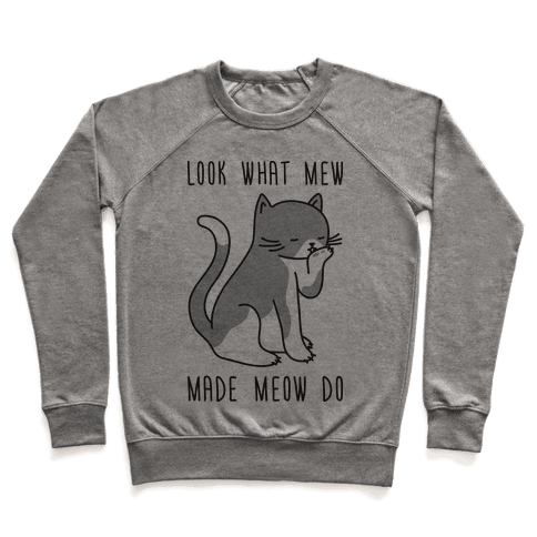 Look What Mew Made Meow Do Pullover