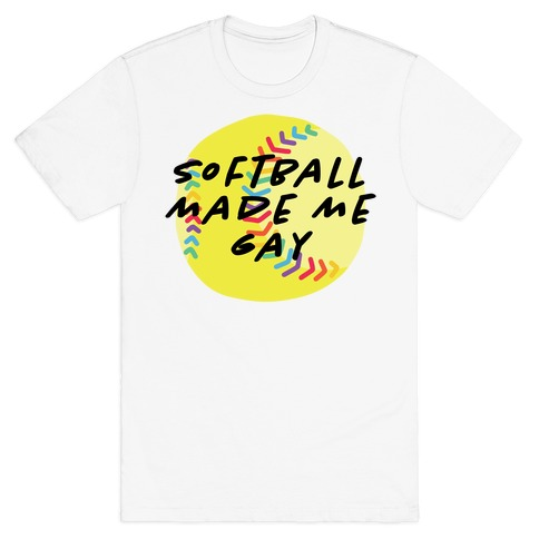 Softball Made Me Gay T-Shirt