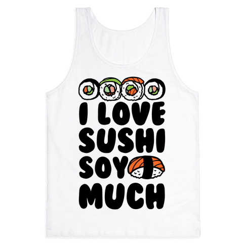 I Love Sushi Soy Much Tank Top