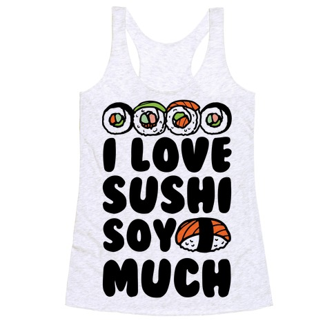 I Love Sushi Soy Much Racerback Tank Top
