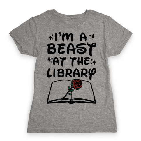 I'm A Beast At The Library Parody Womens T-Shirt