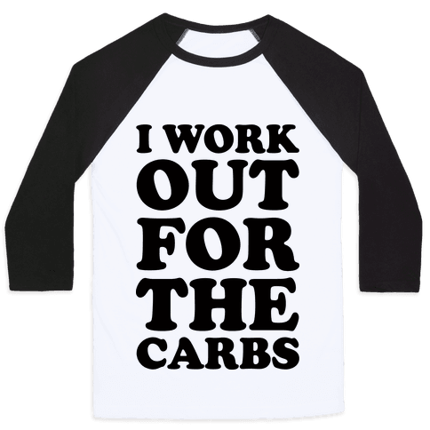 I Workout For The Carbs Baseball Tee