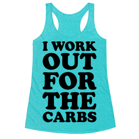 I Workout For The Carbs Racerback Tank Top