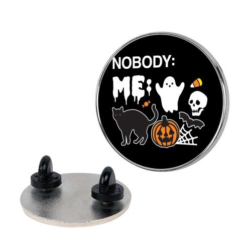 Nobody: Me: HALLOWEEN Pin
