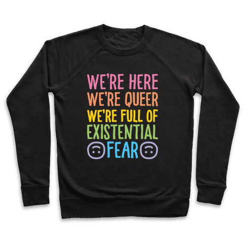 We're Here We're Queer We're Full Of Existential Fear Pullover