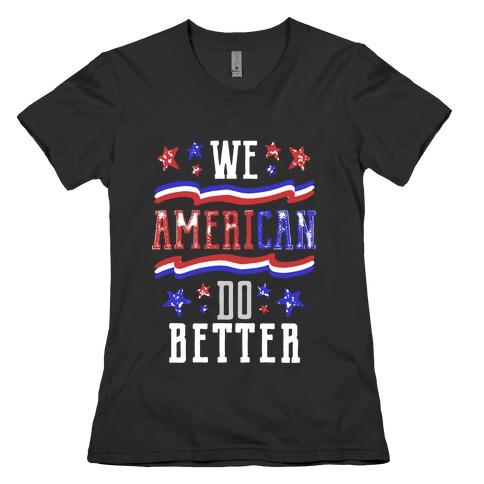 We AmeriCAN Do Better Womens T-Shirt