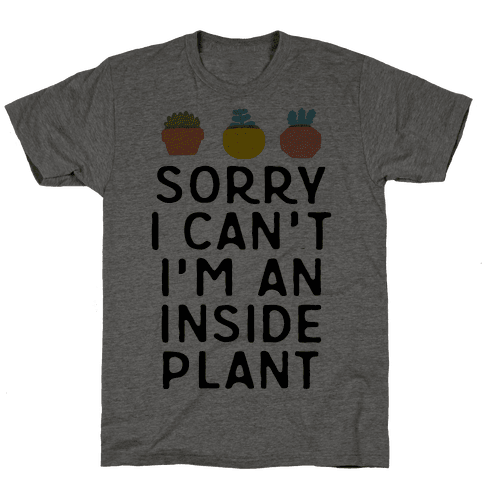 Sorry I Can't I'm An Inside Plant Mens T-Shirt
