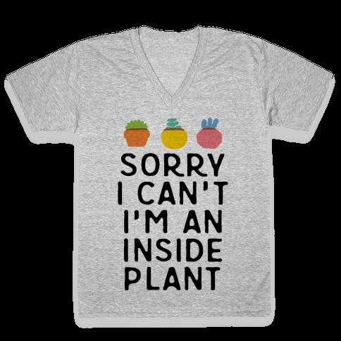 Sorry I Can't I'm An Inside Plant V-Neck Tee Shirt