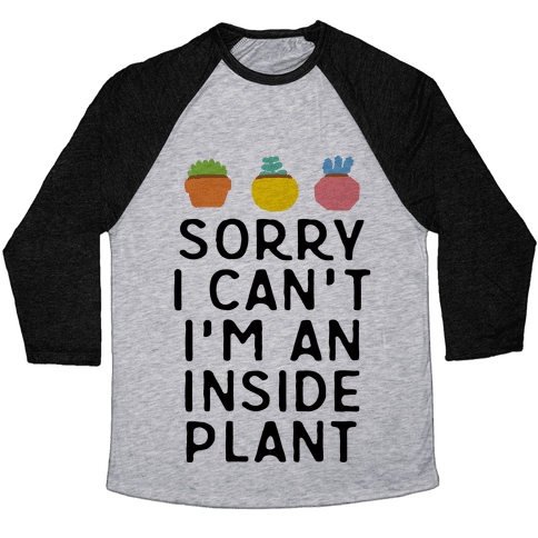 Sorry I Can't I'm An Inside Plant Baseball Tee