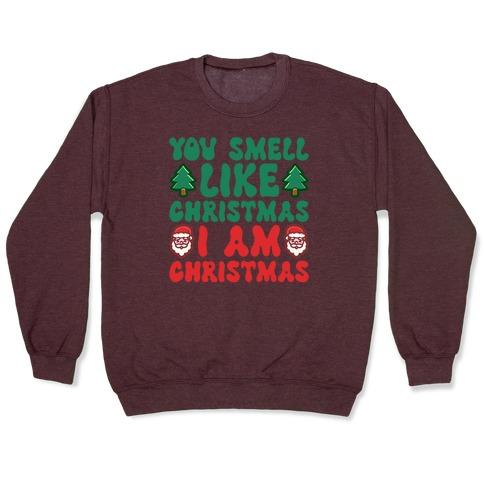 You Smell Like Christmas I Am Christmas Parody Pullover