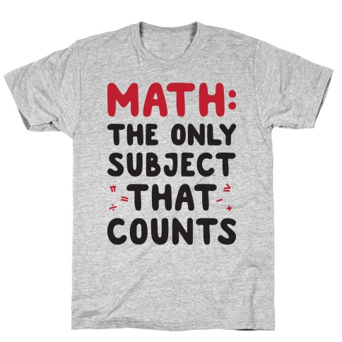 Math: The Only Subject That Counts T-Shirt