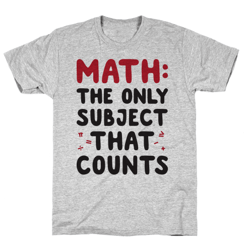 Math: The Only Subject That Counts Mens T-Shirt
