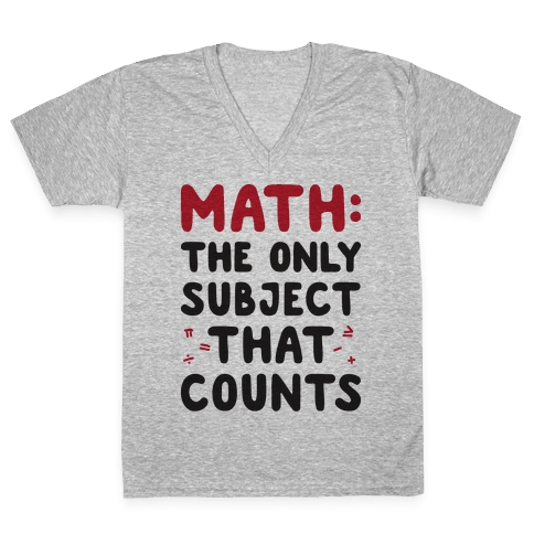Math: The Only Subject That Counts V-Neck Tee Shirt