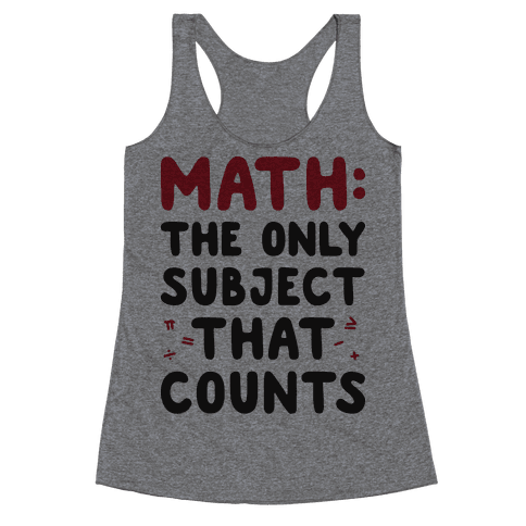 Math: The Only Subject That Counts Racerback Tank Top