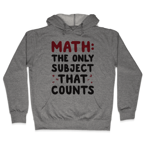 Math: The Only Subject That Counts Hooded Sweatshirt