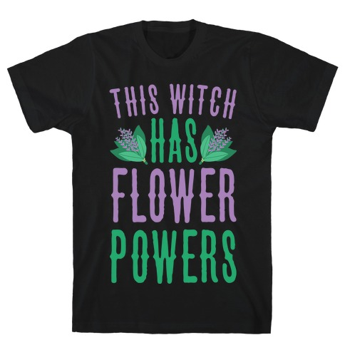 This Witch Has Flower Powers T-Shirt