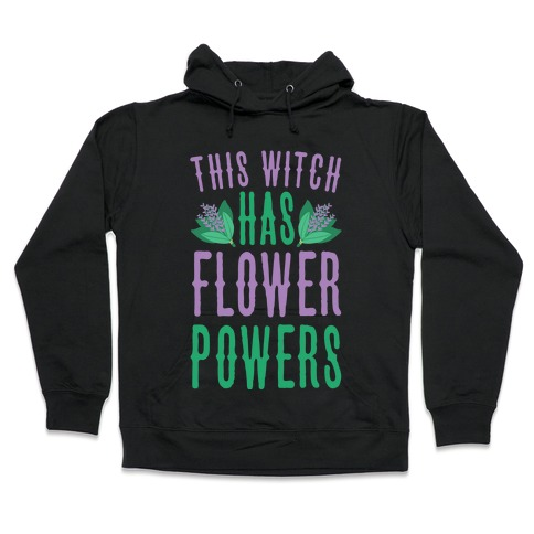 This Witch Has Flower Powers Hooded Sweatshirt