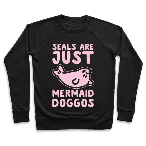 Seals Are Just Mermaid Doggos White Print Pullover