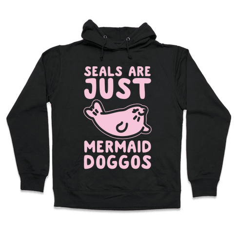 Seals Are Just Mermaid Doggos White Print Hooded Sweatshirt