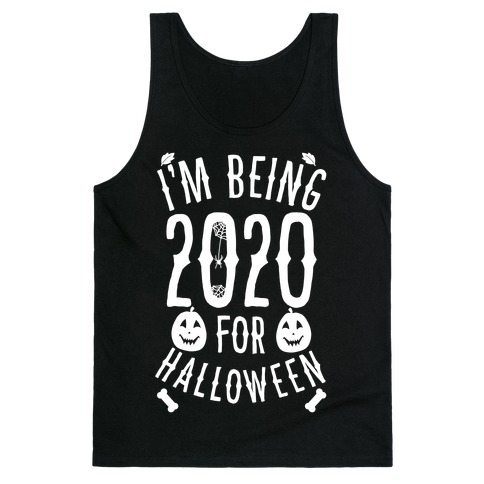 I'm Being 2020 For Halloween Tank Top