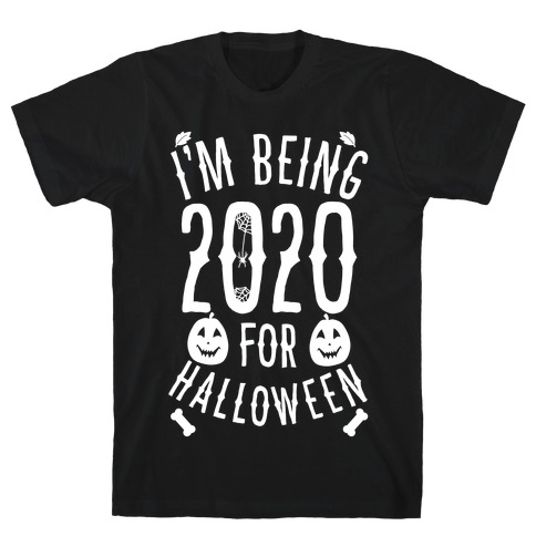 I'm Being 2020 For Halloween T-Shirt