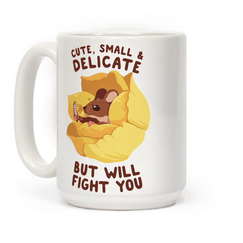 Cute, Small, And Delicate, BUT WILL FIGHT YOU Coffee Mug