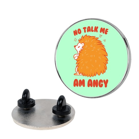 No Talk Me Am Angy Hedgehog Pin