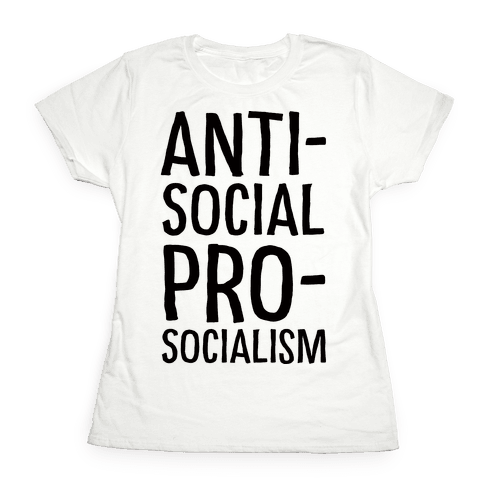 Anti-Social Pro-Socialism Womens T-Shirt
