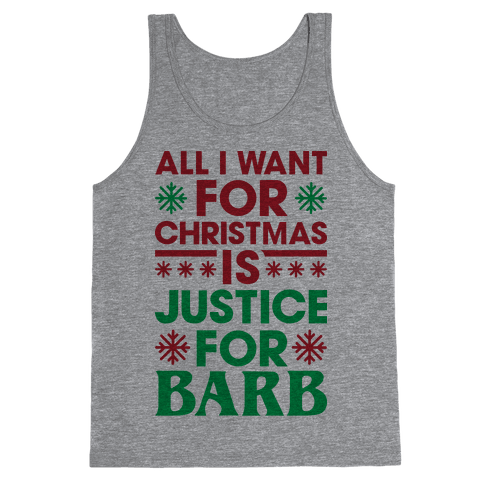 All I Want For Christmas Is Justice For Barb Tank Top