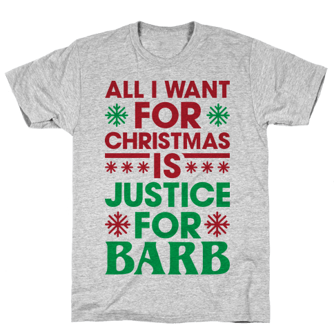 All I Want For Christmas Is Justice For Barb Mens T-Shirt