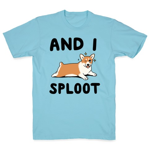 And I Sploot T-Shirt