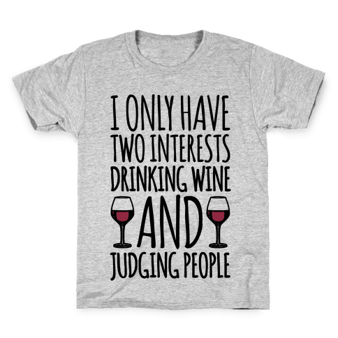 I Only Have Two Interests Drinking Wine And Judging People  Kids T-Shirt