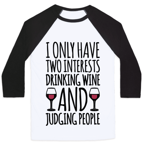 I Only Have Two Interests Drinking Wine And Judging People  Baseball Tee