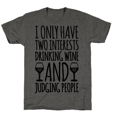 I Only Have Two Interests Drinking Wine And Judging People  Mens T-Shirt