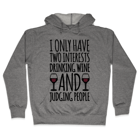 I Only Have Two Interests Drinking Wine And Judging People  Hooded Sweatshirt
