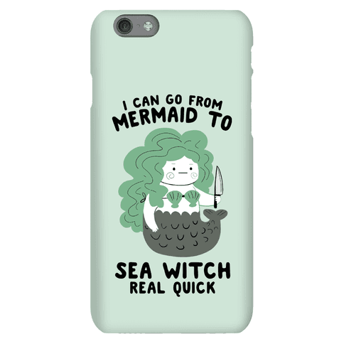 I Can Go From Mermaid To Sea Witch REAL Quick Phone Case