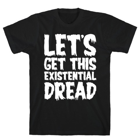 Let's Get This Existential Dread Parody White Print T-Shirt