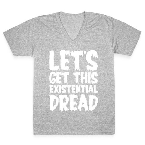Let's Get This Existential Dread Parody White Print V-Neck Tee Shirt